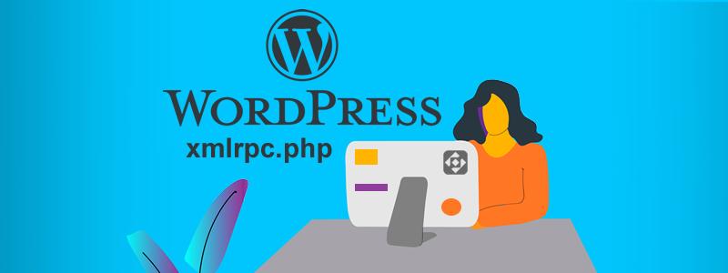Qué es xmlrpc.php de WordPress y por qué deshabilitarlo